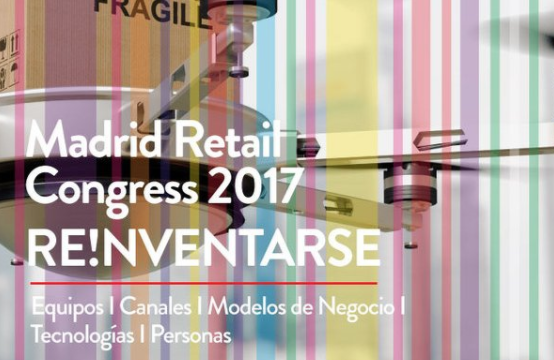"Madrid Retail Congress 2017: Retailers, toca ""Reinventarse"""