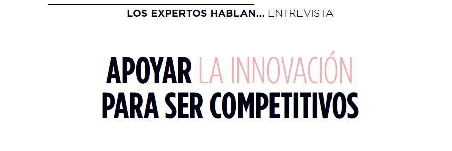 Entrevista | Apoyar la Innovación para ser competitivos
